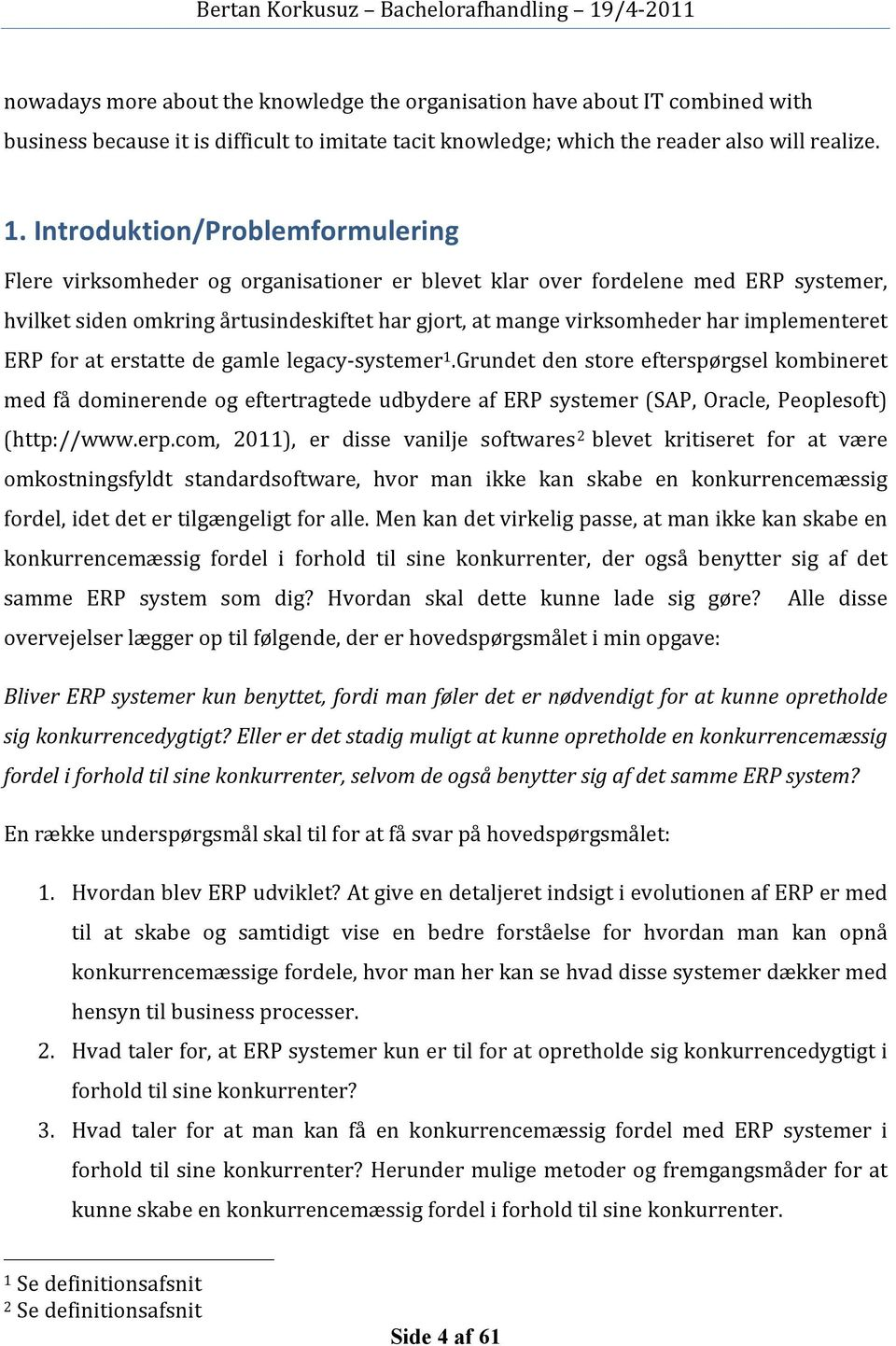 implementeret ERP for at erstatte de gamle legacysystemer 1.
