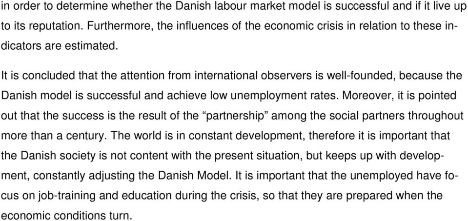 It is concluded that the attention from international observers is well-founded, because the Danish model is successful and achieve low unemployment rates.