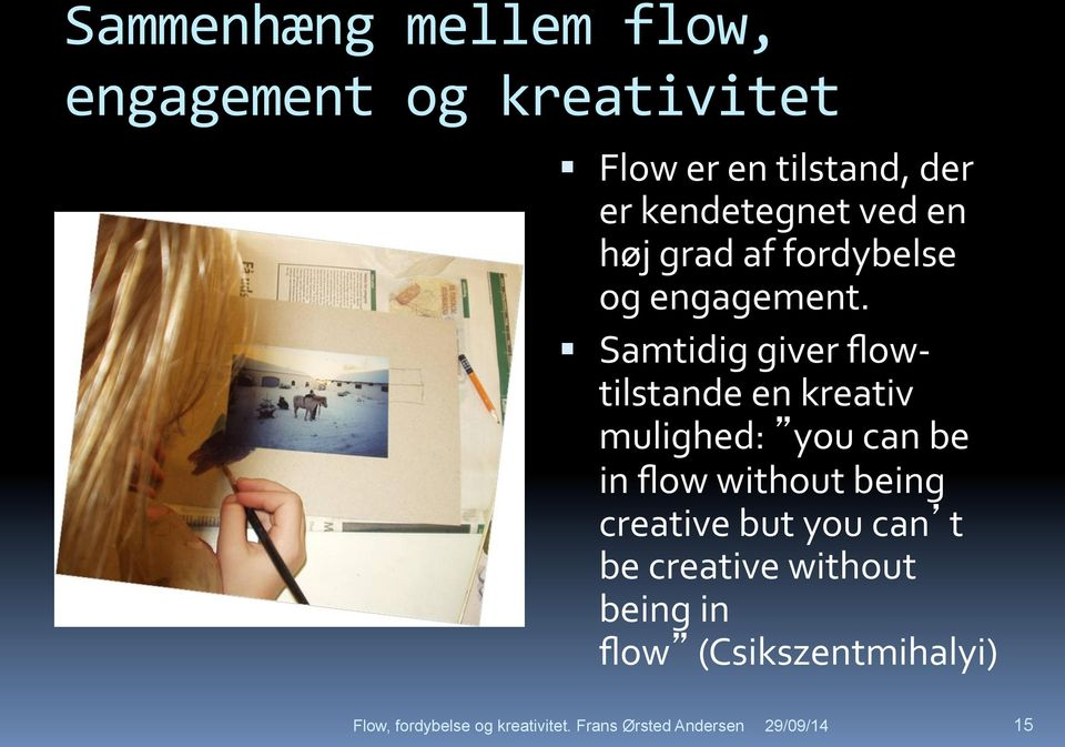 Samtidig giver flow- tilstande en kreativ mulighed: you can be in flow without being