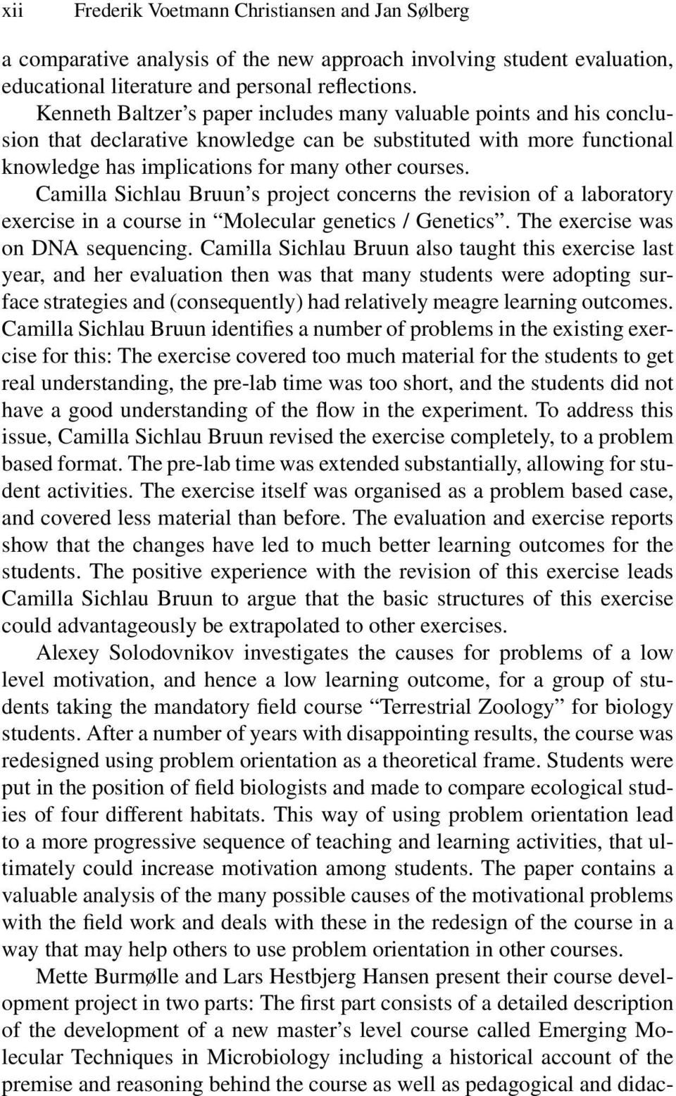 Camilla Sichlau Bruun s project concerns the revision of a laboratory exercise in a course in Molecular genetics / Genetics. The exercise was on DNA sequencing.