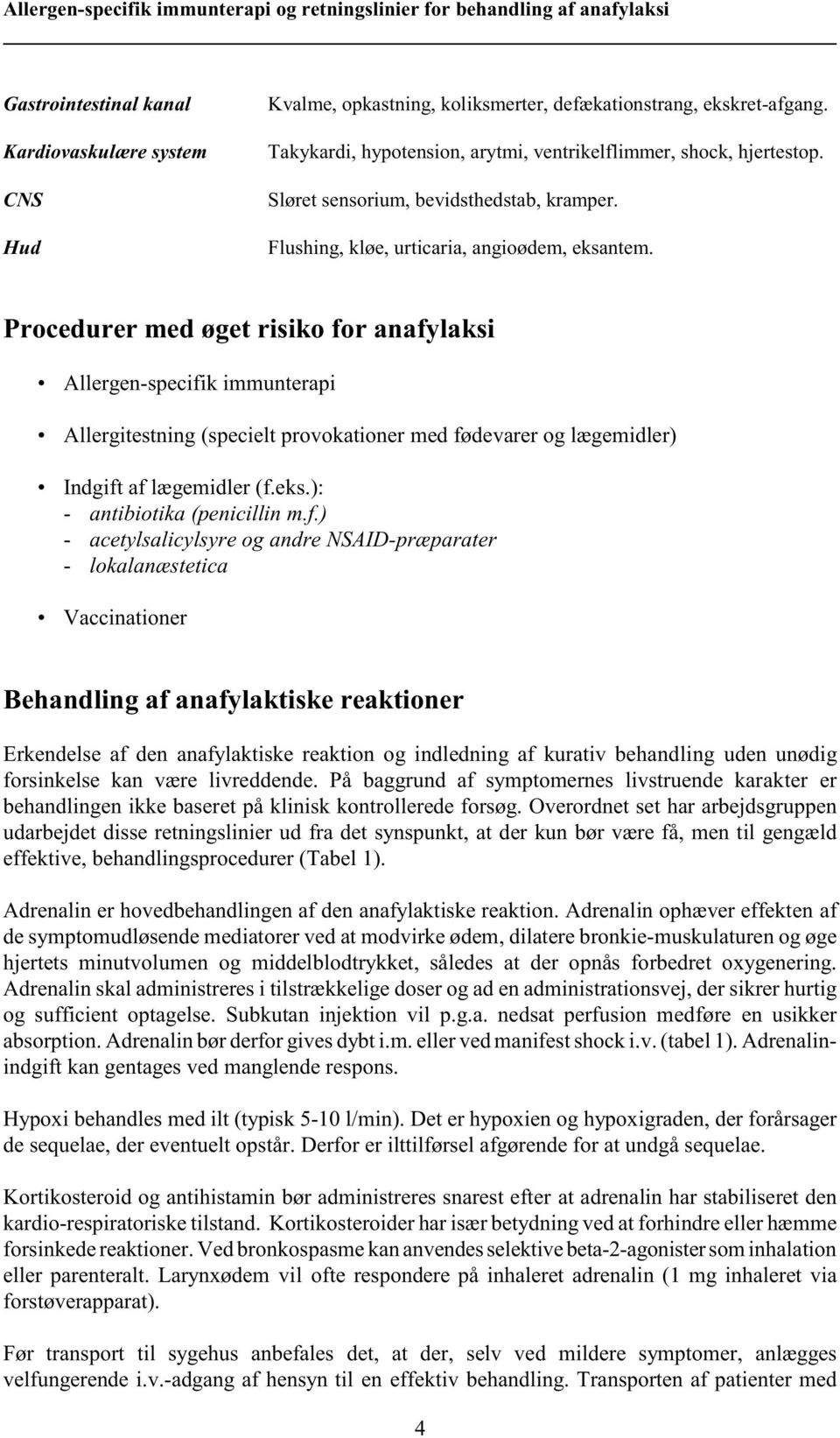 Procedurer med øget risiko for anafylaksi Allergen-specifik immunterapi Allergitestning (specielt provokationer med fødevarer og lægemidler) Indgift af lægemidler (f.eks.