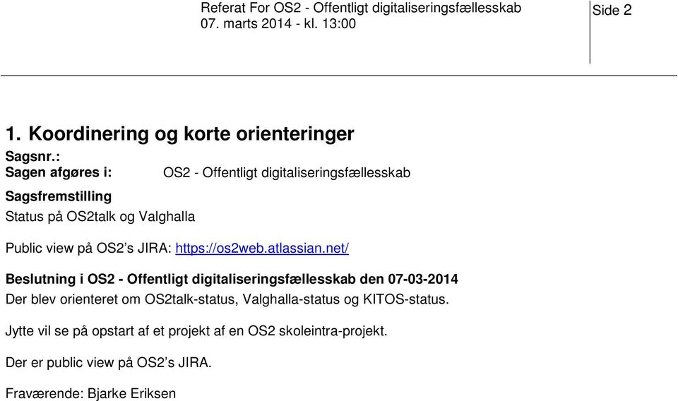 digitaliseringsfællesskab Public view på OS2 s JIRA: https://os2web.atlassian.