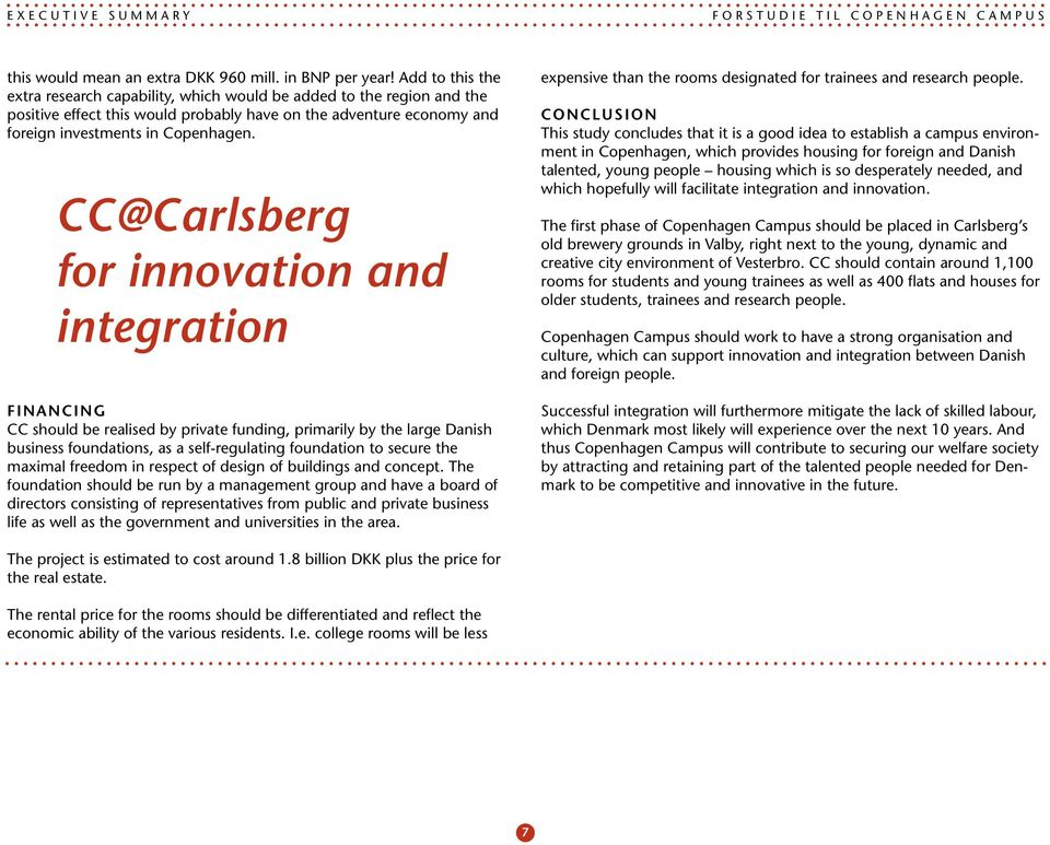 CC@Carlsberg for innovation and integration Financing CC should be realised by private funding, primarily by the large Danish business foundations, as a self-regulating foundation to secure the