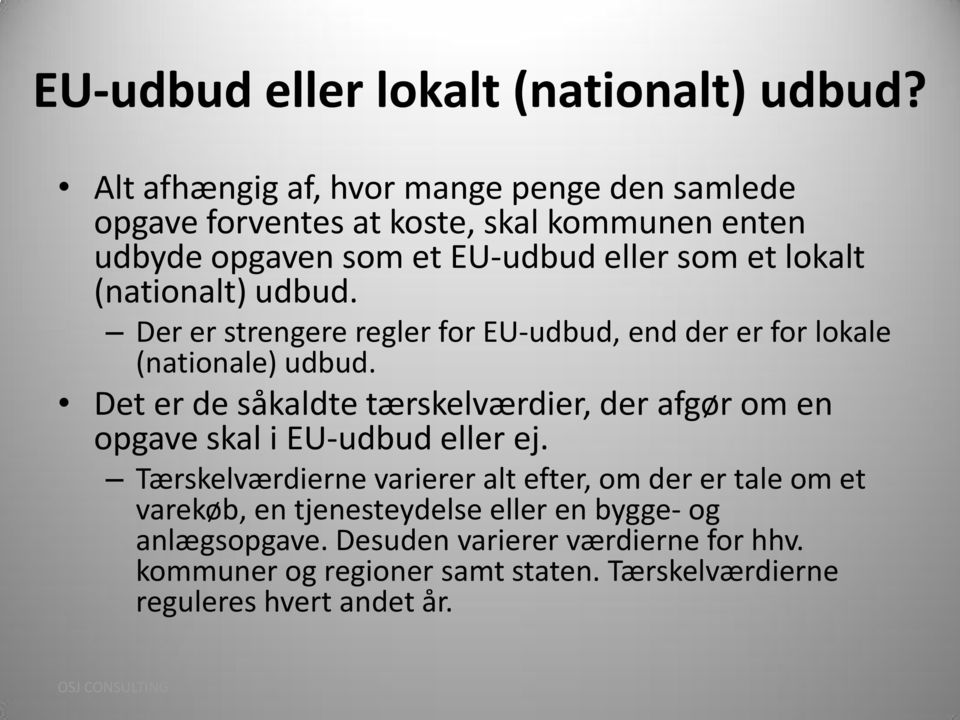 (nationalt) udbud. Der er strengere regler for EU-udbud, end der er for lokale (nationale) udbud.