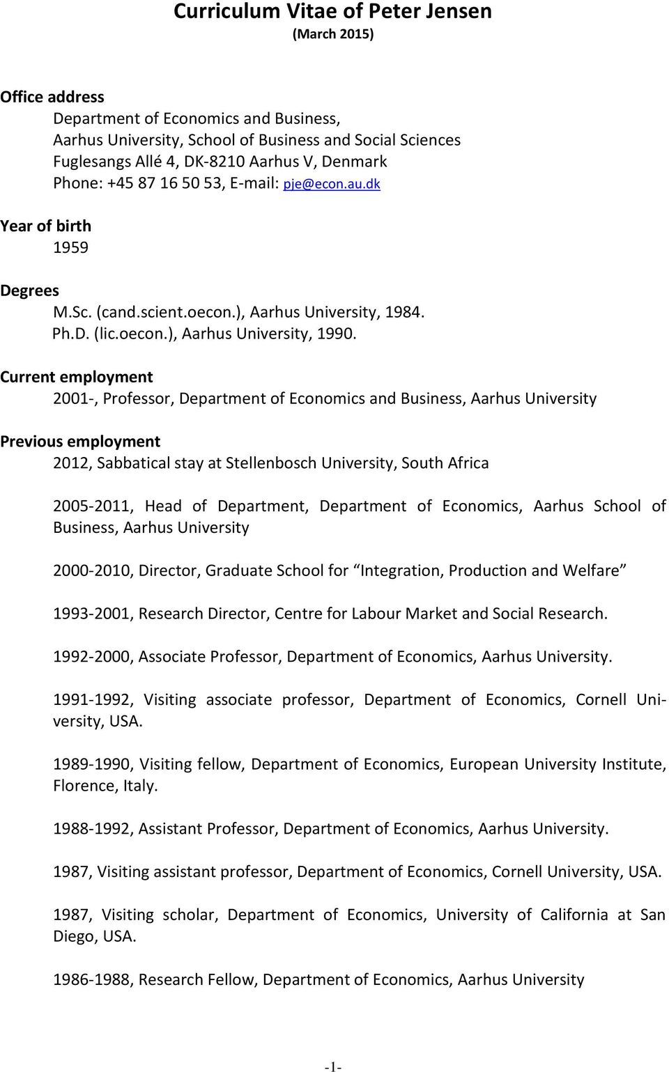 Current employment 2001-, Professor, Department of Economics and Business, Aarhus University Previous employment 2012, Sabbatical stay at Stellenbosch University, South Africa 2005-2011, Head of