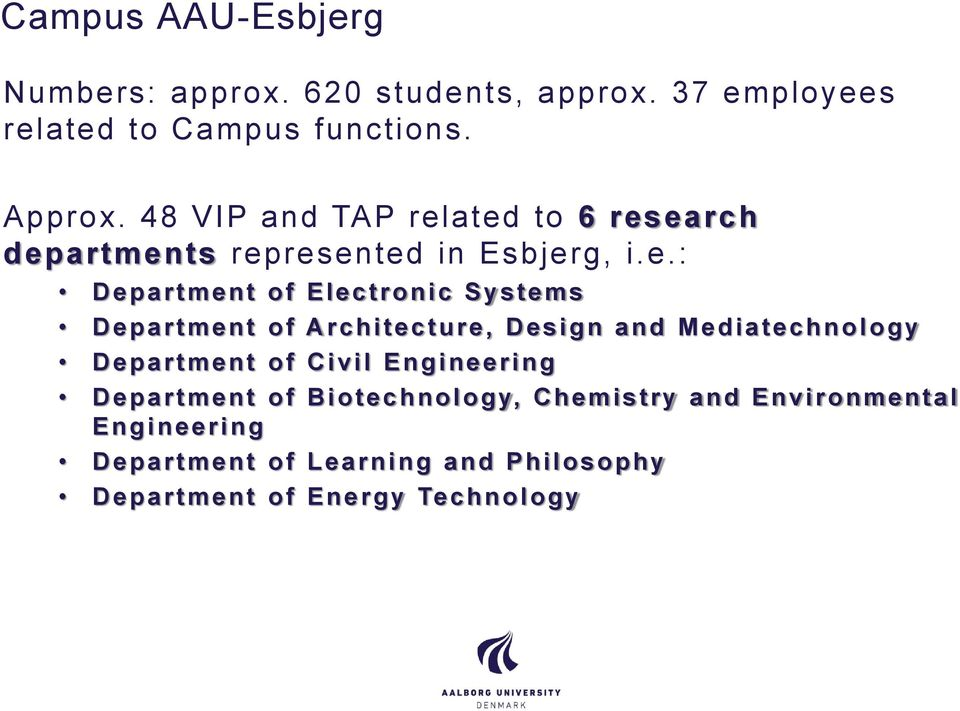 ated to 6 research departments represented in Esbjerg, i.e.: Department of Electronic Systems Department of