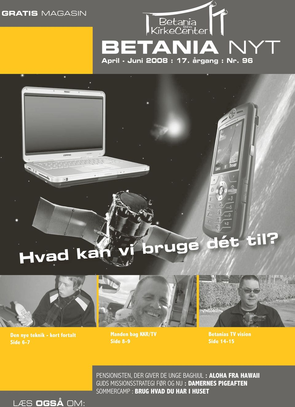 Den nye teknik - kort fortalt Side 6-7 Manden bag KKR/TV Side 8-9 Betanias TV vision