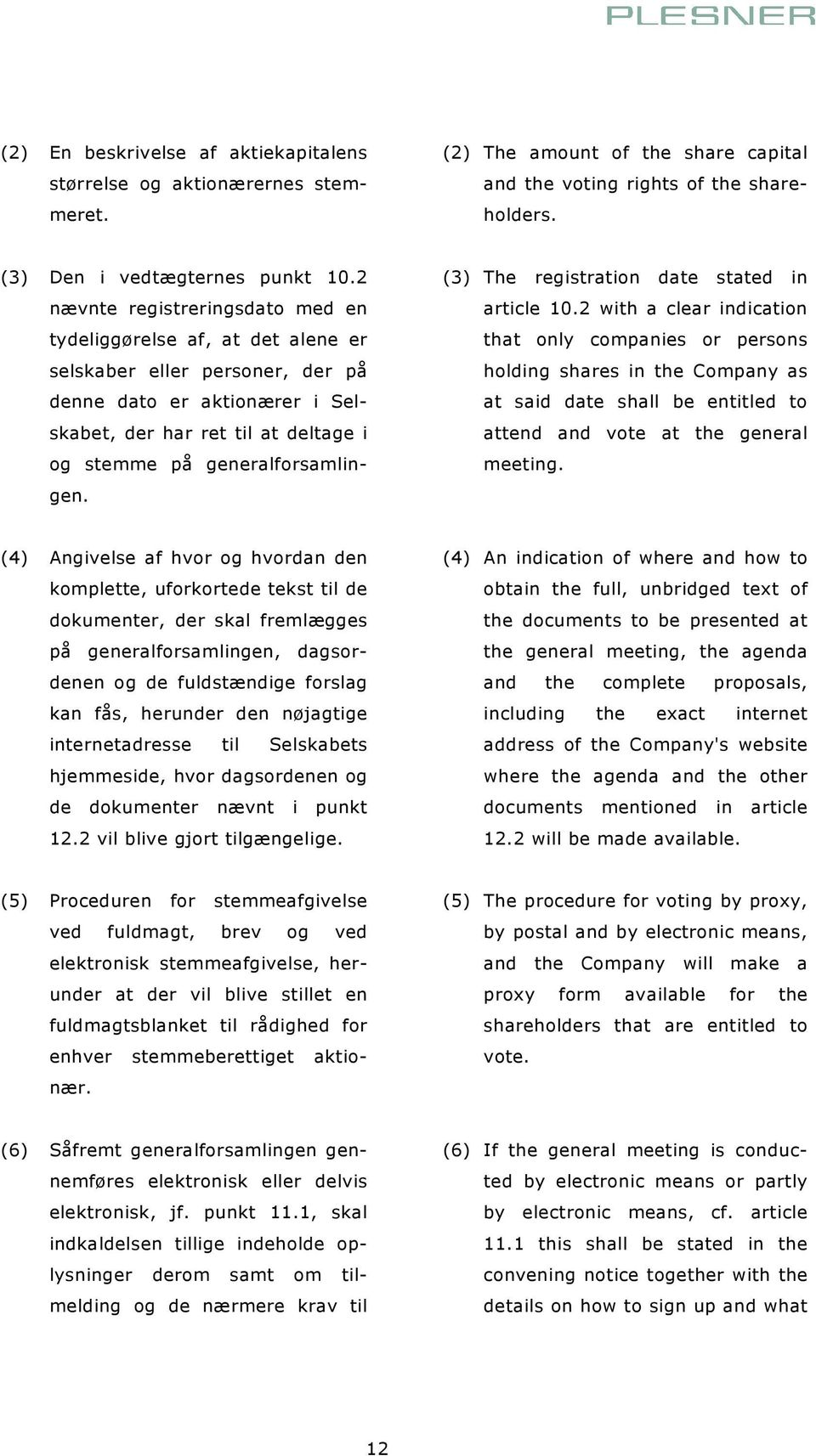 generalforsamlingen. (3) The registration date stated in article 10.