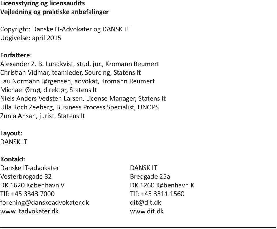 Larsen, License Manager, Statens It Ulla Koch Zeeberg, Business Process Specialist, UNOPS Zunia Ahsan, jurist, Statens It Layout: DANSK IT Kontakt: Danske IT-advokater DANSK IT