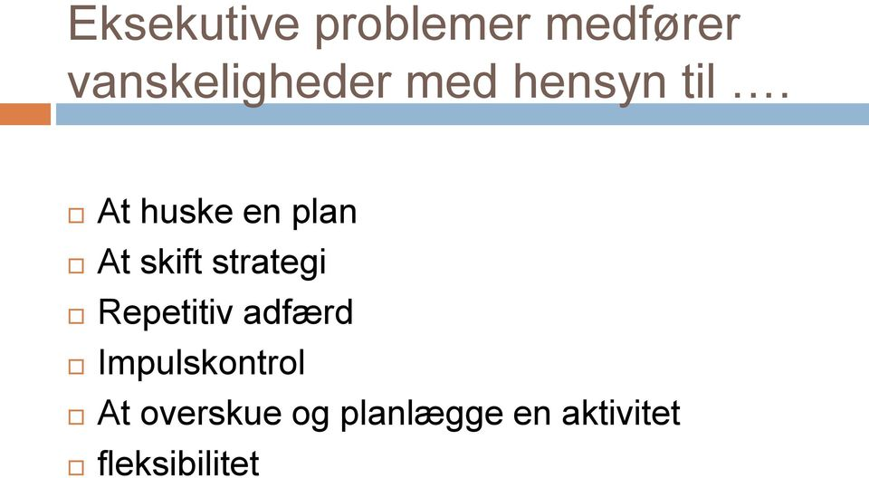 At huske en plan At skift strategi Repetitiv