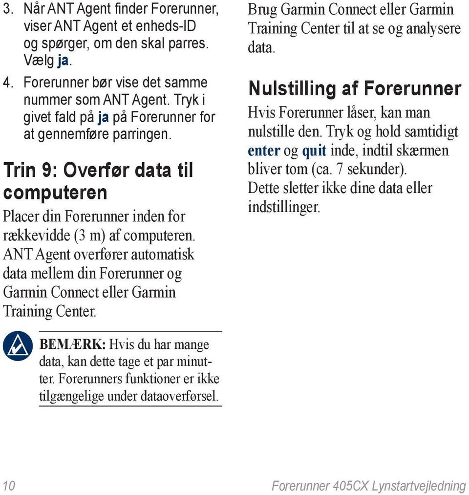 ANT Agent overfører automatisk data mellem din Forerunner og Garmin Connect eller Garmin Training Center. Brug Garmin Connect eller Garmin Training Center til at se og analysere data.