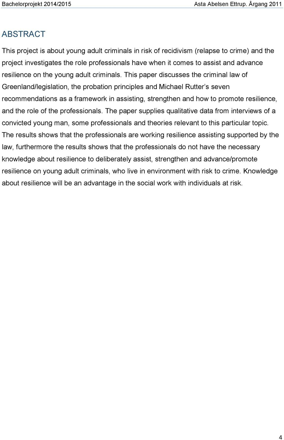 This paper discusses the criminal law of Greenland/legislation, the probation principles and Michael Rutter s seven recommendations as a framework in assisting, strengthen and how to promote