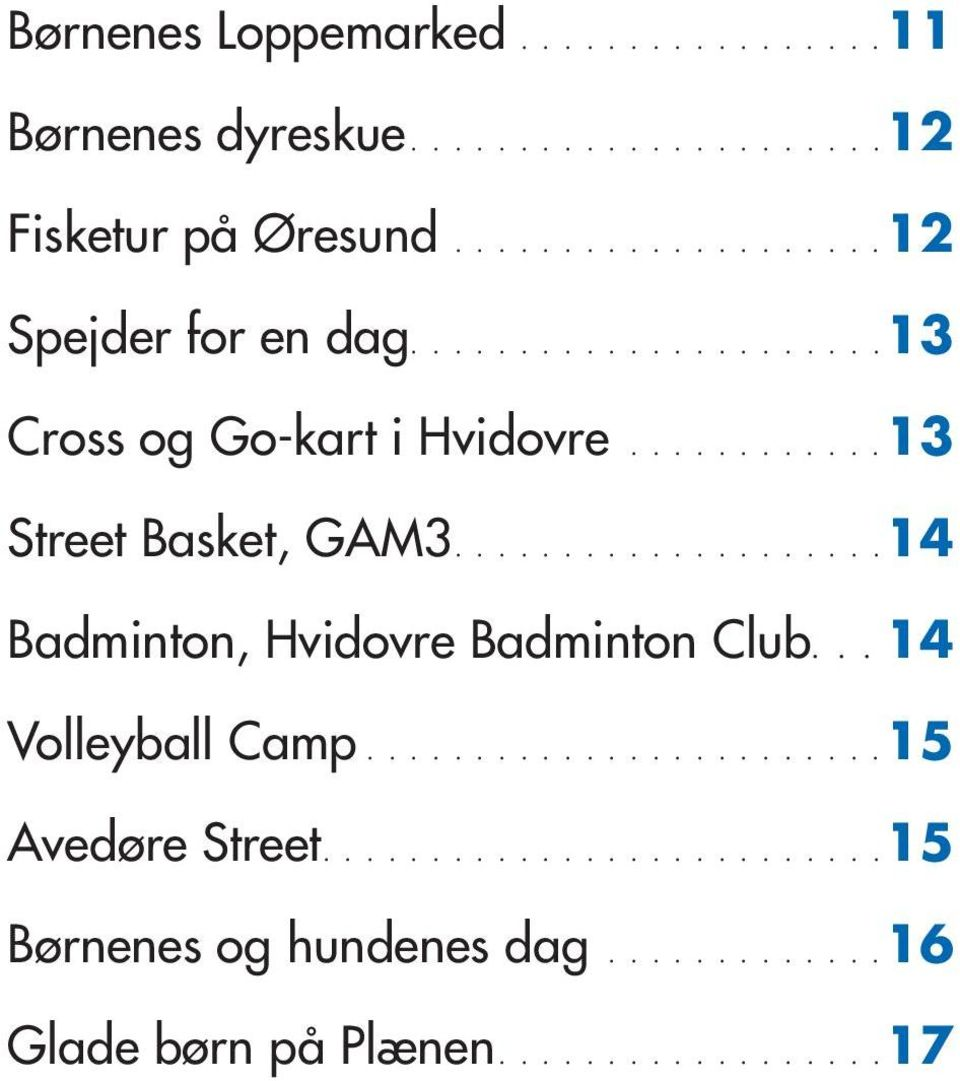 ...........13 Street Basket, GAM3................... 14 Badminton, Hvidovre Badminton Club... 14 Volleyball Camp.