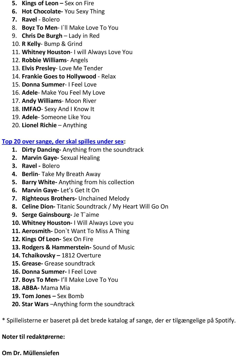 Adele- Make You Feel My Love 17. Andy Williams- Moon River 18. IMFAO- Sexy And I Know It 19. Adele- Someone Like You 20. Lionel Richie Anything Top 20 over sange, der skal spilles under sex: 1.