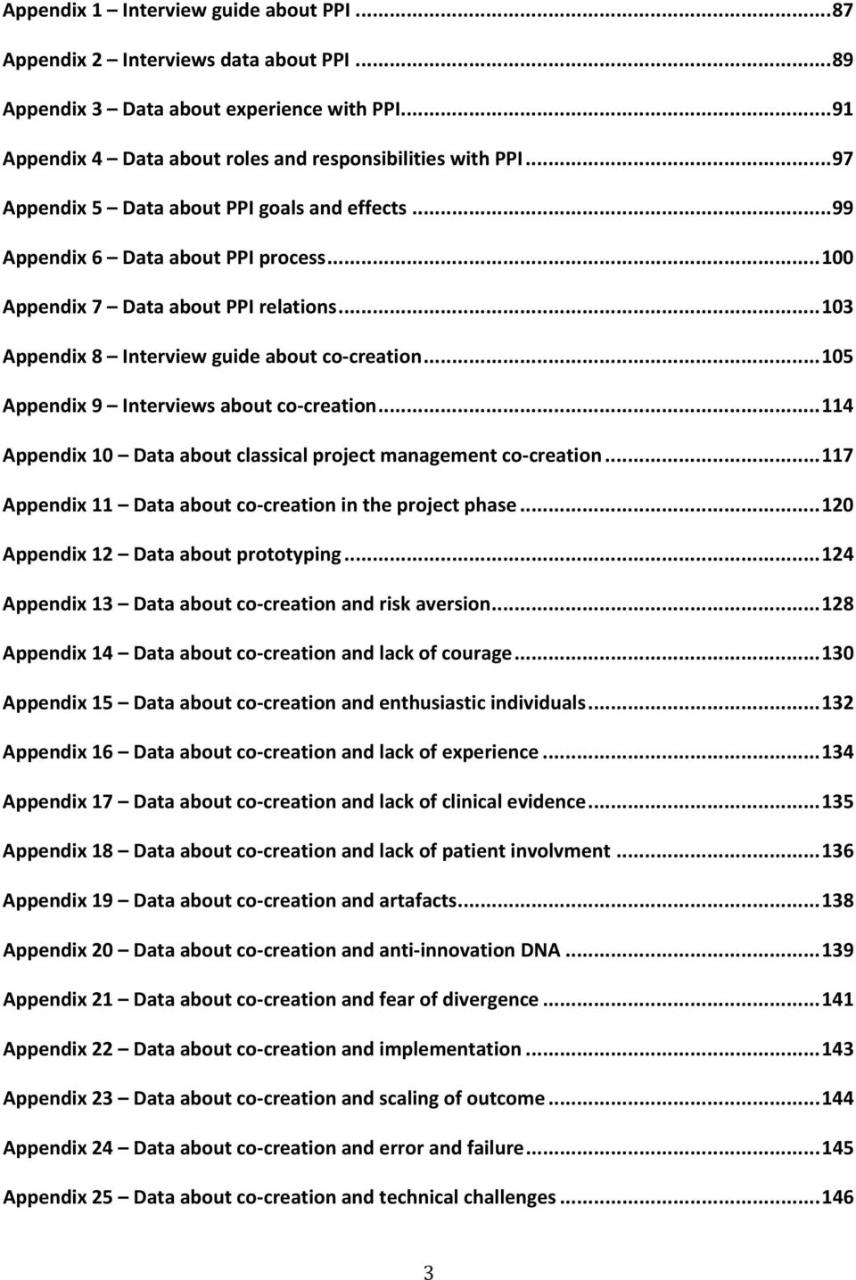 .. 105 Appendix 9 Interviews about co- creation... 114 Appendix 10 Data about classical project management co- creation... 117 Appendix 11 Data about co- creation in the project phase.
