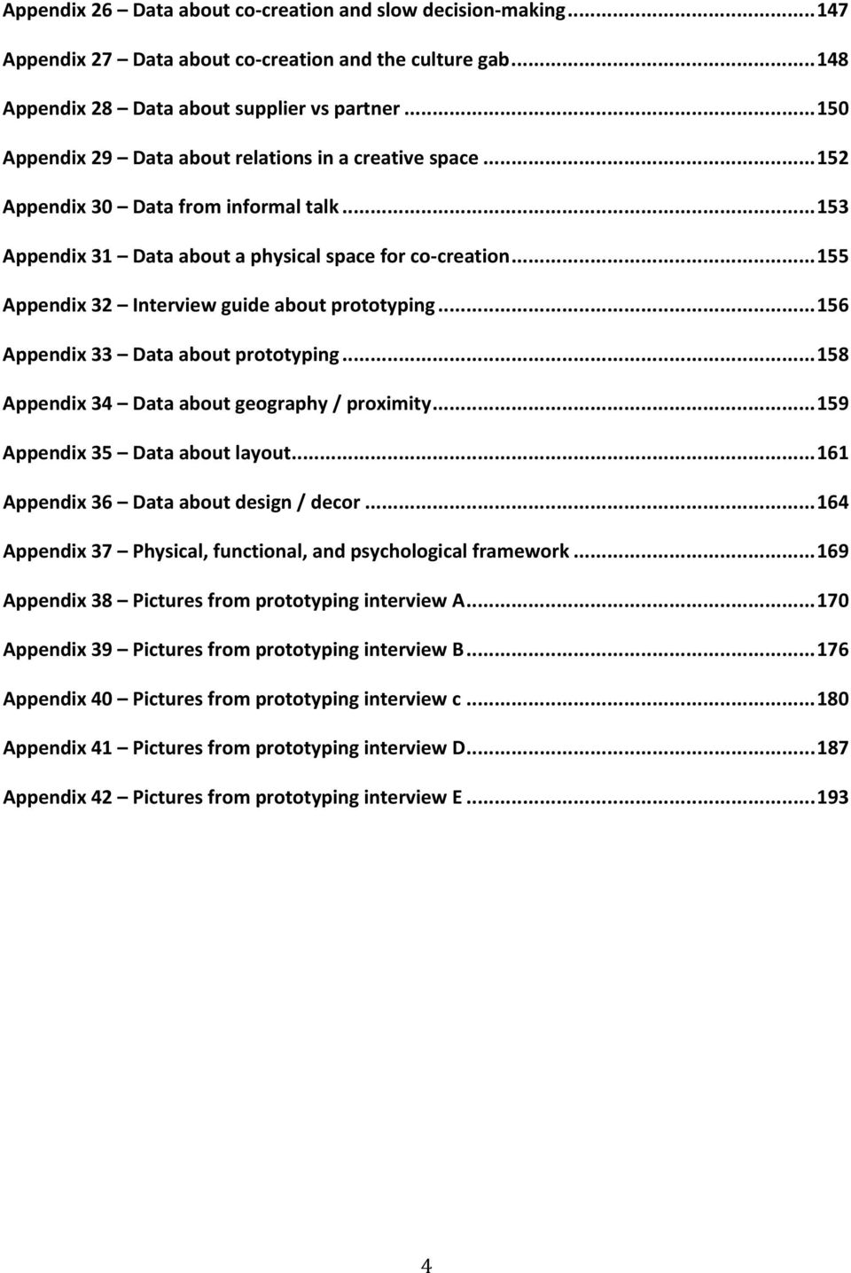 .. 155 Appendix 32 Interview guide about prototyping... 156 Appendix 33 Data about prototyping... 158 Appendix 34 Data about geography / proximity... 159 Appendix 35 Data about layout.