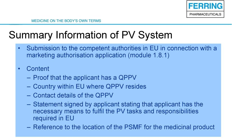 1) Content Proof that the applicant has a QPPV Country within EU where QPPV resides Contact details of the QPPV