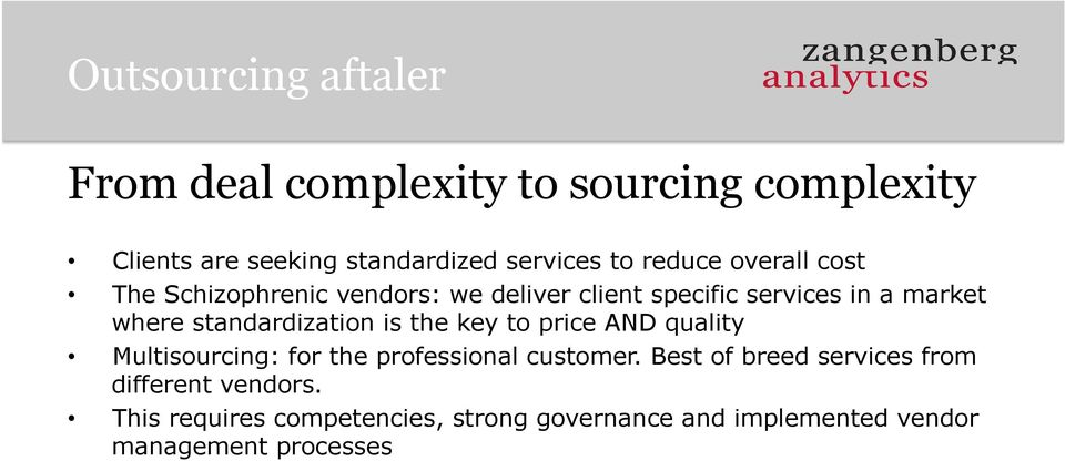 standardization is the key to price AND quality Multisourcing: for the professional customer.