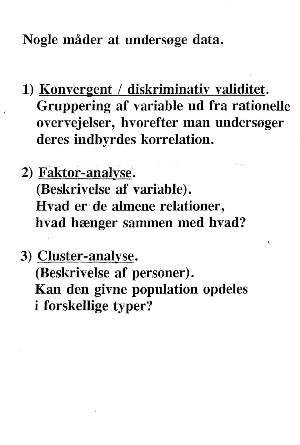 korrelation. 2) Faktor-analy~. (Beskrivelse af variable).