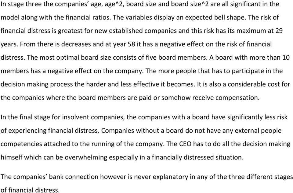 From there is decreases and at year 58 it has a negative effect on the risk of financial distress. The most optimal board size consists of five board members.