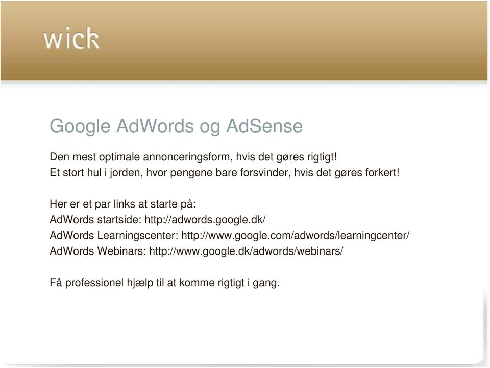 Her er et par links at starte på: AdWords startside: http://adwords.google.
