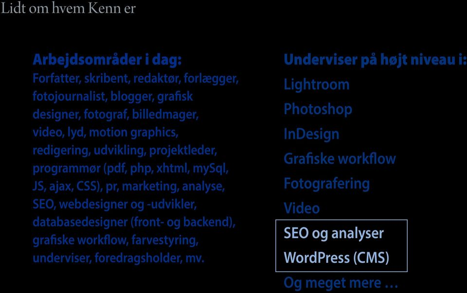 marketing, analyse, SEO, webdesigner og -udvikler, databasedesigner (front- og backend), grafiske workflow, farvestyring, underviser,