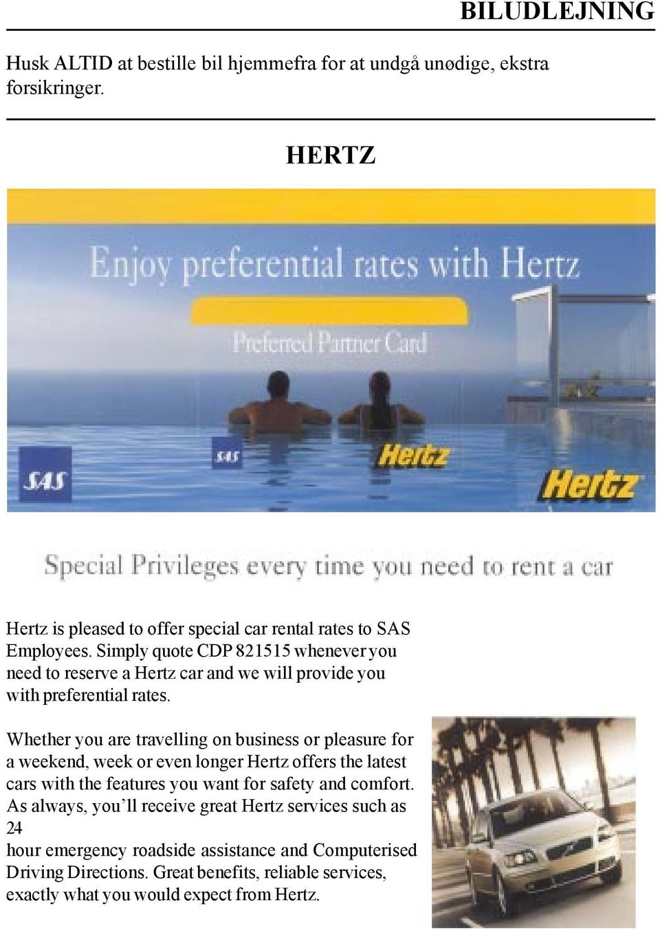 Simply quote CDP 821515 whenever you need to reserve a Hertz car and we will provide you with preferential rates.