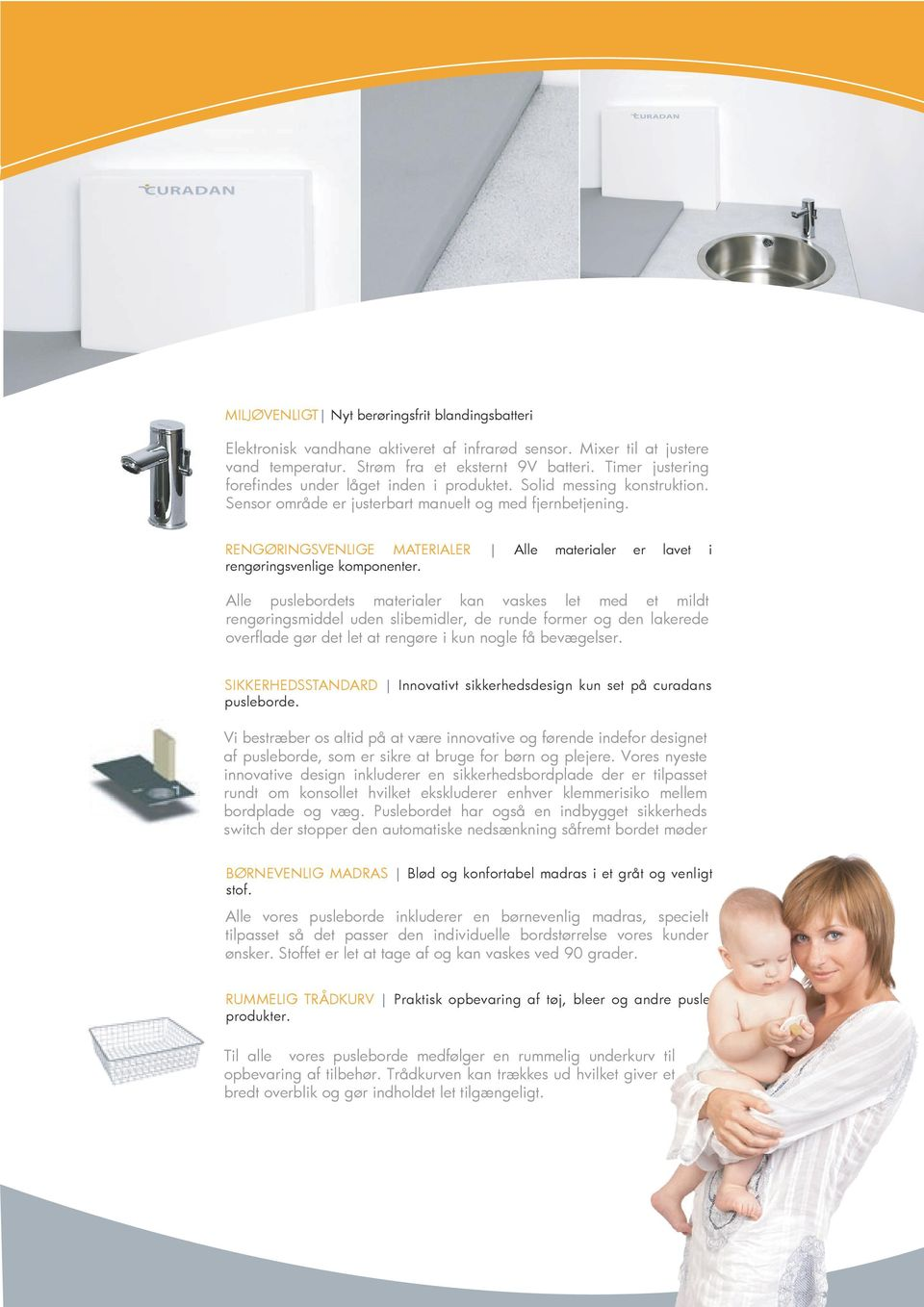 Wallmounted Height ajustment 30-100cm 30-100cm 30-100cm RENGØRINGSVENLIGE Incl. Std. sanitary appliances MATERIALER x Alle materialer x er lavet i rengøringsvenlige Touch free faucet komponenter.