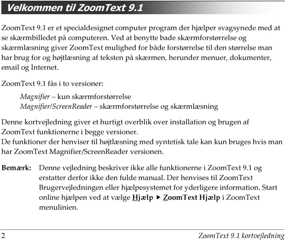 dokumenter, email og Internet. ZoomText 9.
