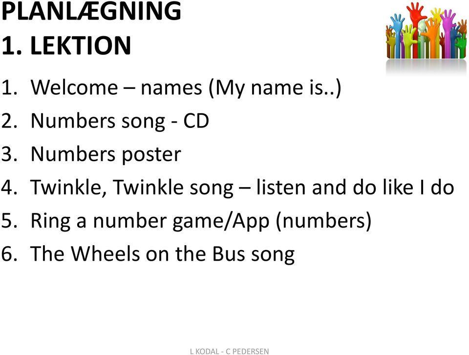 Twinkle, Twinkle song listen and do like I do 5.