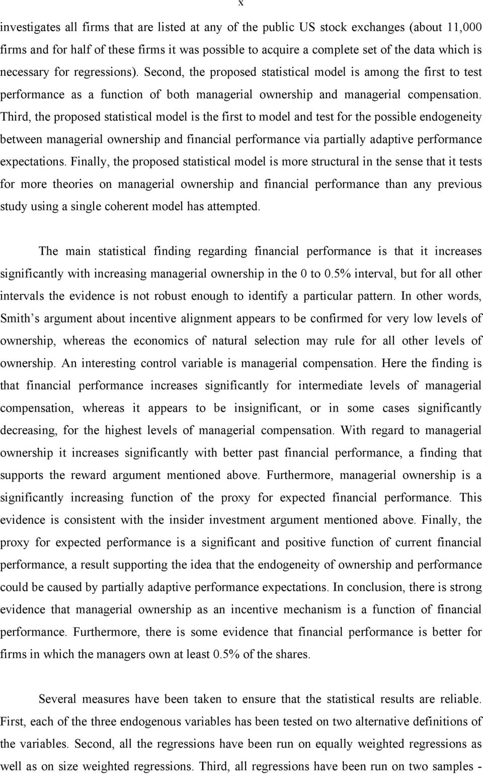 Third, the proposed statistical model is the first to model and test for the possible endogeneity between managerial ownership and financial performance via partially adaptive performance