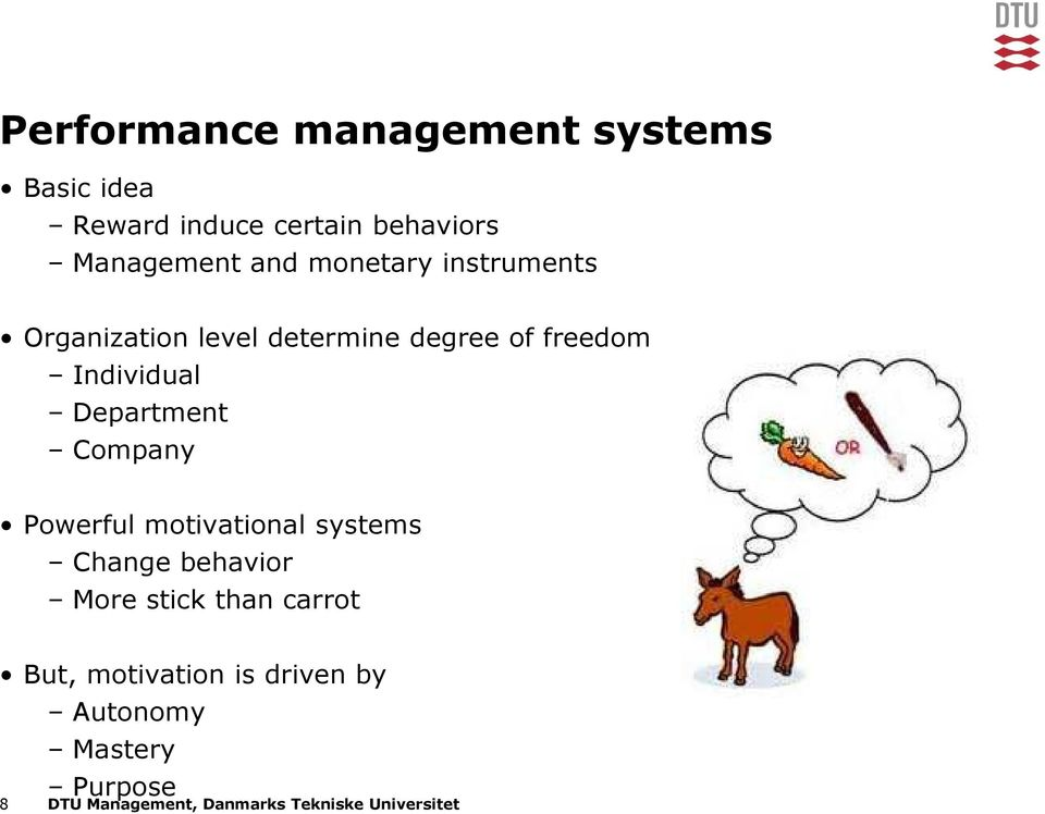 Company Powerful motivational systems Change behavior More stick than carrot But,