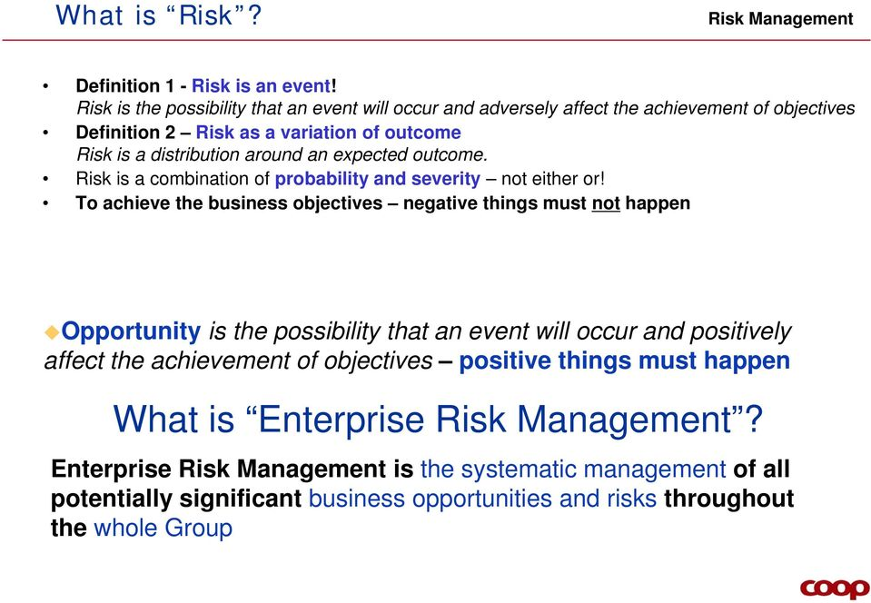 distribution around an expected outcome. Risk is a combination of probability and severity not either or!