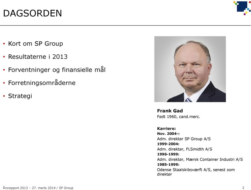 2004-: Adm. direktør SP Group A/S 1999-2004: Adm.