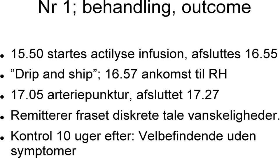 55 Drip and ship ; 16.57 ankomst til RH 17.