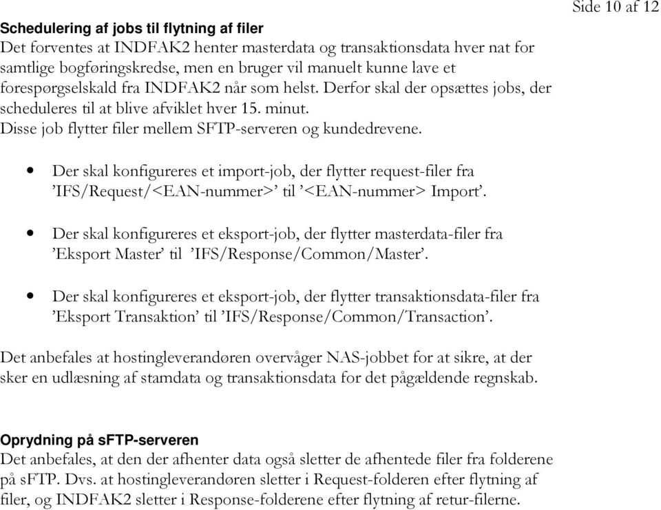 Side 10 af 12 Der skal konfigureres et import-job, der flytter request-filer fra IFS/Request/<EAN-nummer> til <EAN-nummer> Import.