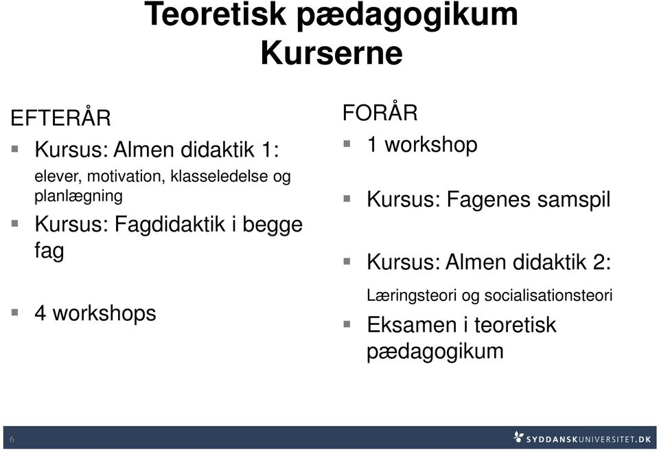 4 workshops FORÅR 1 workshop Kursus: Fagenes samspil Kursus: Almen