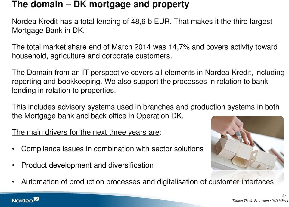 The Domain from an IT perspective covers all elements in Nordea Kredit, including reporting and bookkeeping. We also support the processes in relation to bank lending in relation to properties.
