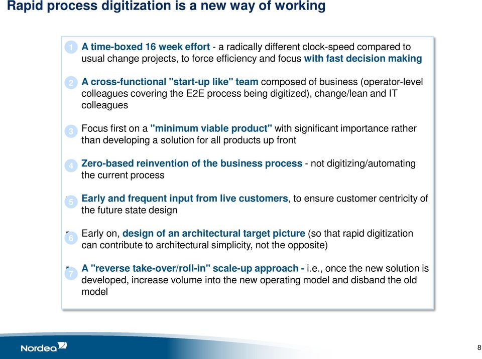 """minimum viable product"" with significant importance rather than developing a solution for all products up front 4 Zero-based reinvention of the business process - not digitizing/automating the"