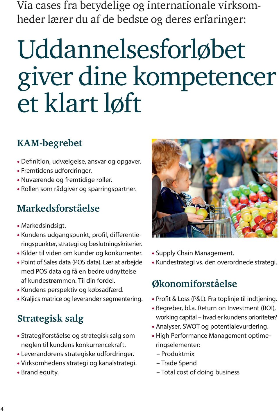 Kundens udgangspunkt, profil, differentieringspunkter, strategi og beslutningskriterier. Kilder til viden om kunder og konkurrenter. Point of Sales data (POS data).