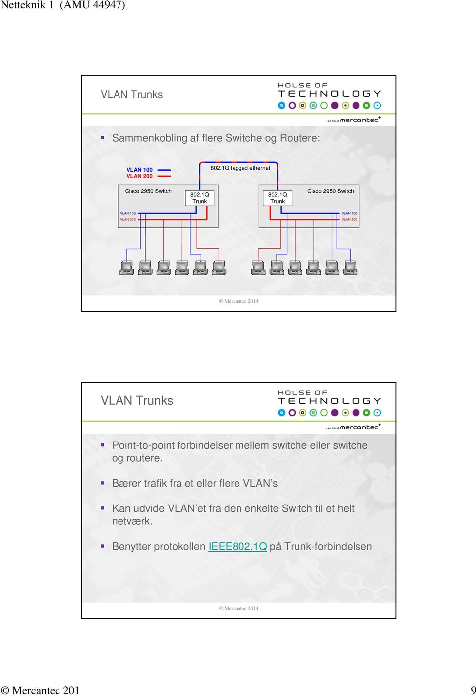 1Q runk Cisco 2950 witch VLAN runks Point-to-point forbindelser mellem switche eller switche og