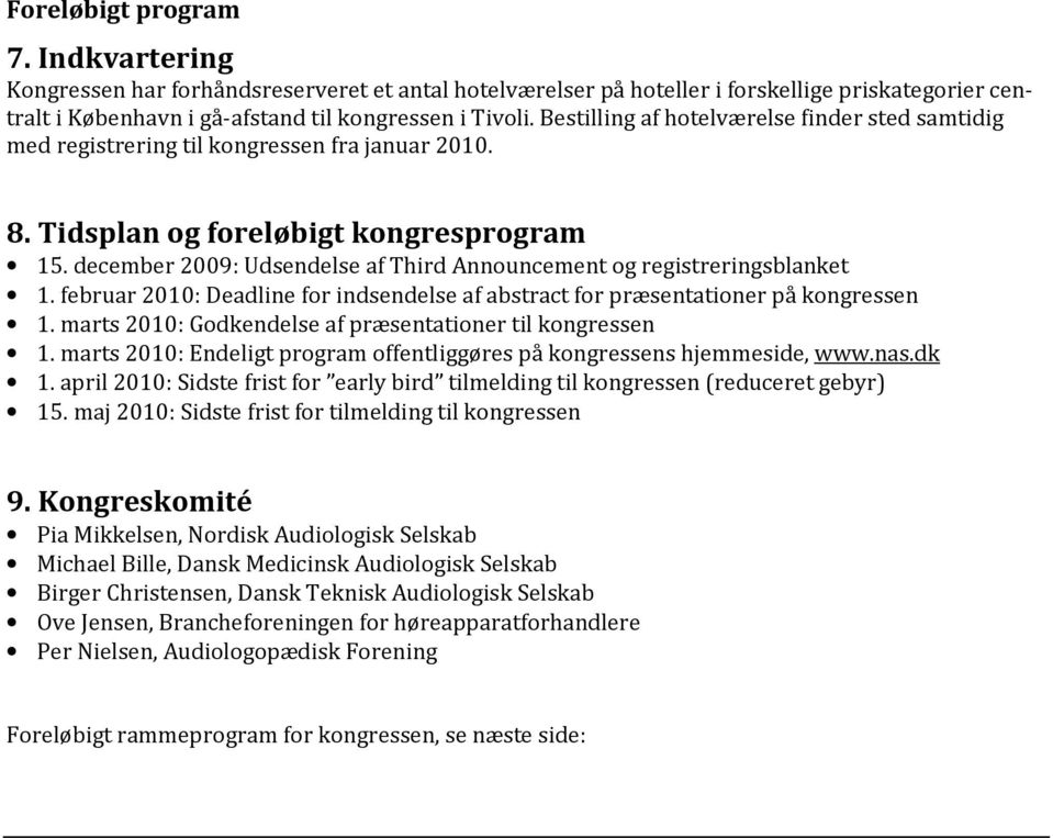december 2009: Udsendelse af Third Announcement og registreringsblanket 1. februar 2010: Deadline for indsendelse af abstract for præsentationer på kongressen 1.