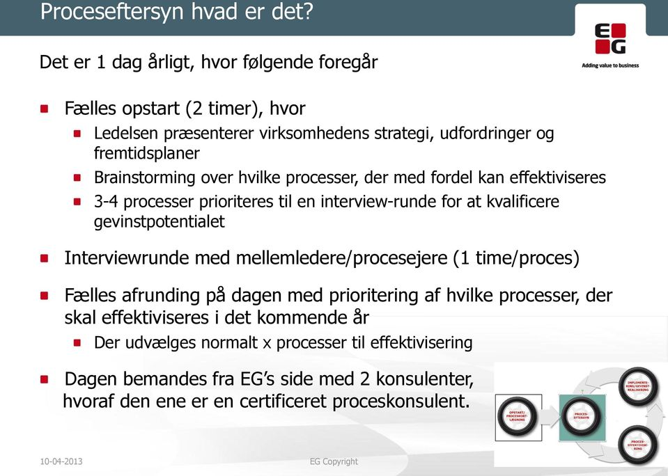 over hvilke processer, der med fordel kan effektiviseres 3-4 processer prioriteres til en interview-runde for at kvalificere gevinstpotentialet Interviewrunde med