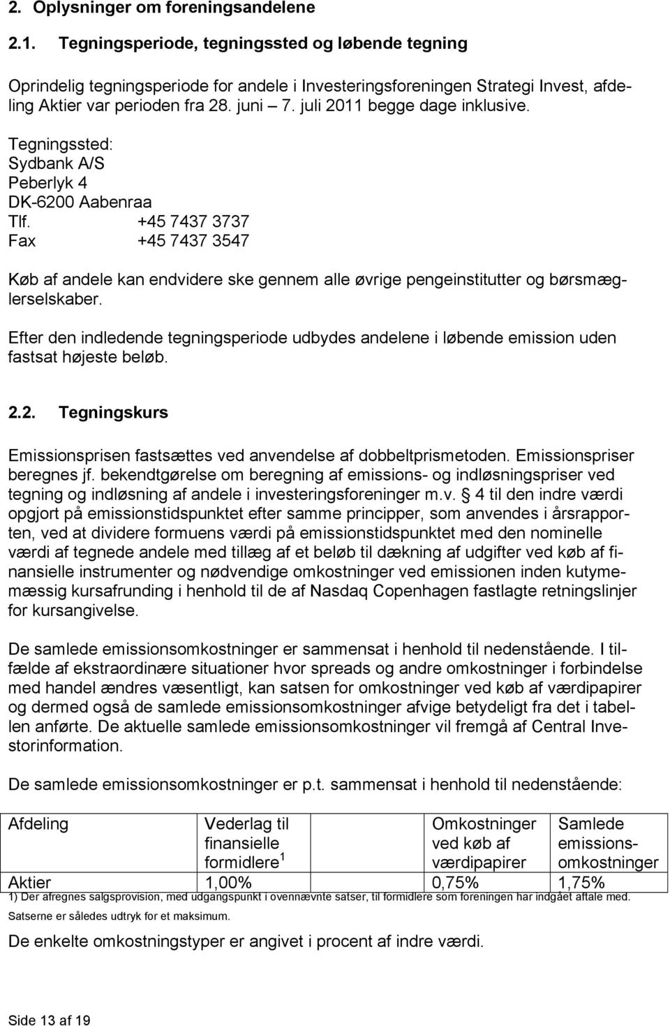 juli 2011 begge dage inklusive. Tegningssted: Sydbank A/S Peberlyk 4 DK-6200 Aabenraa Tlf.