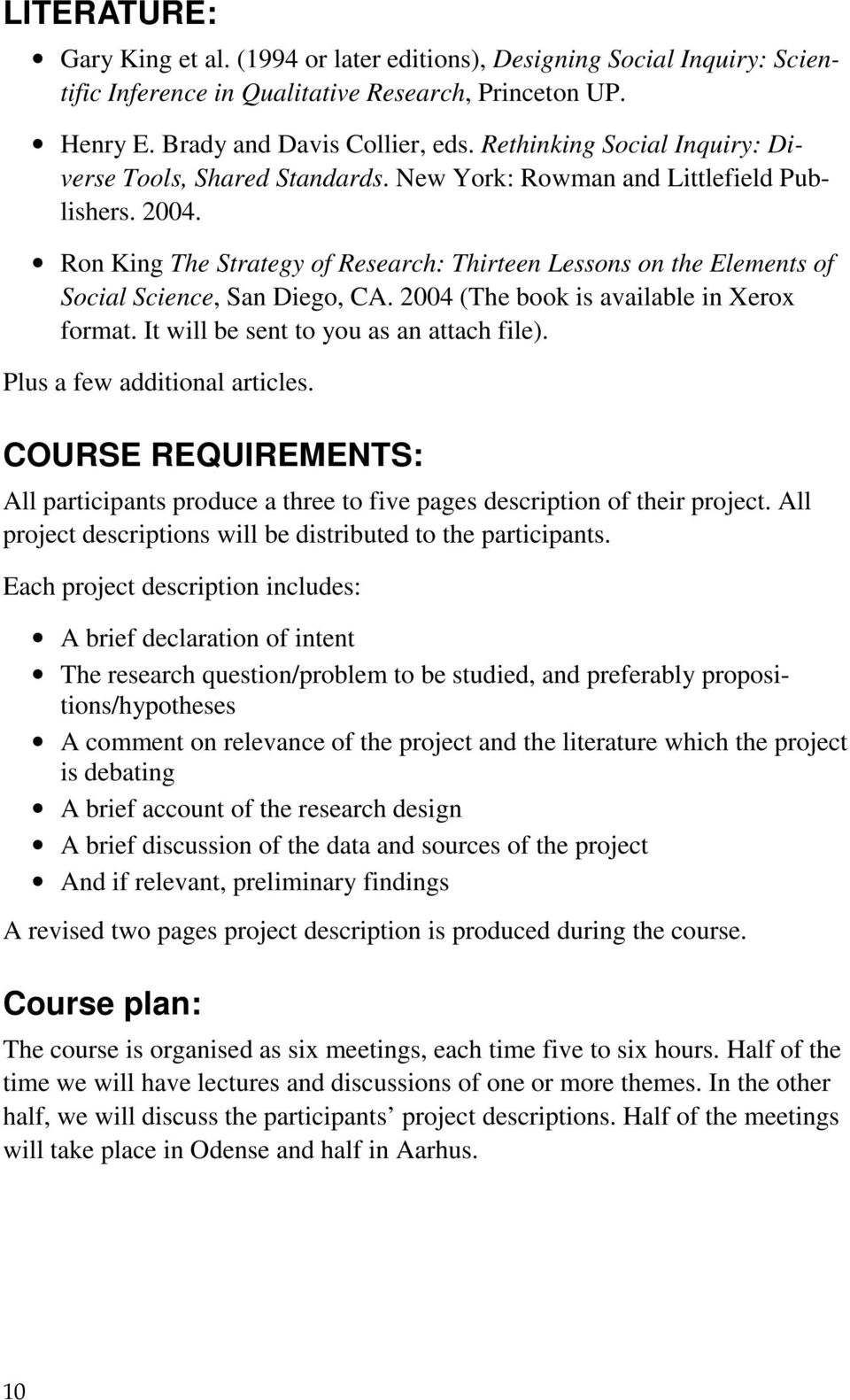 Ron King The Strategy of Research: Thirteen Lessons on the Elements of Social Science, San Diego, CA. 2004 (The book is available in Xerox format. It will be sent to you as an attach file).