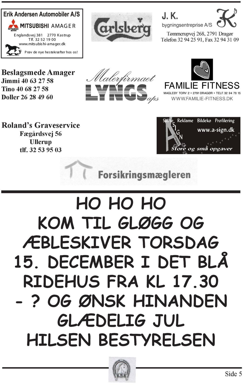 Beslagsmede Amager Jimmi 40 63 27 58 Tino 40 68 27 58 Doller 26 28 49 60 Roland s Graveservice