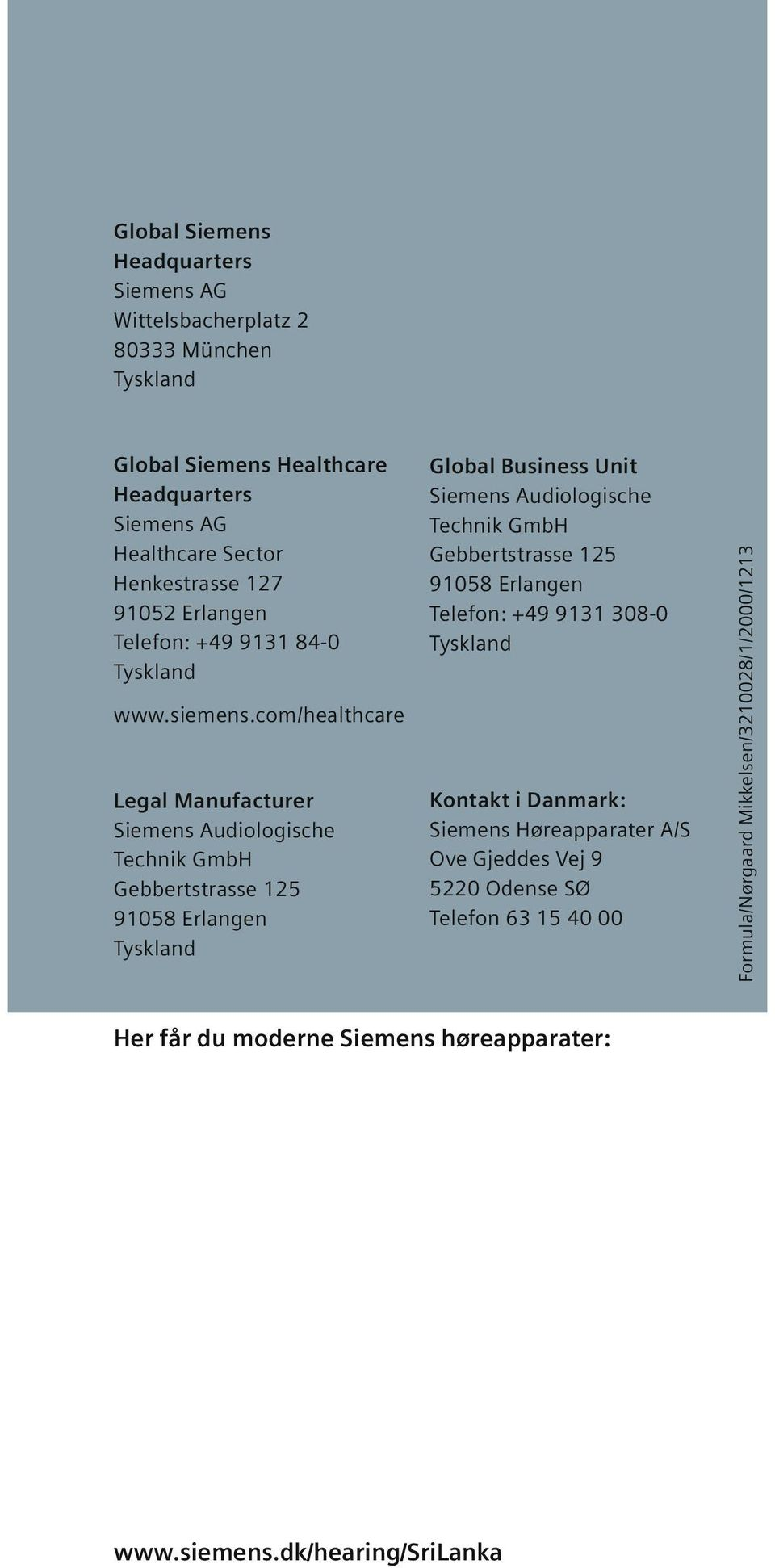 com/healthcare Legal Manufacturer Siemens Audiologische Technik GmbH Gebbertstrasse 125 91058 Erlangen Global Business Unit Siemens Audiologische Technik GmbH