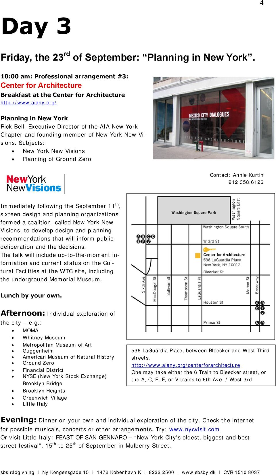Subjects: New York New Visions Planning of Ground Zero Contact: Annie Kurtin 212 358.
