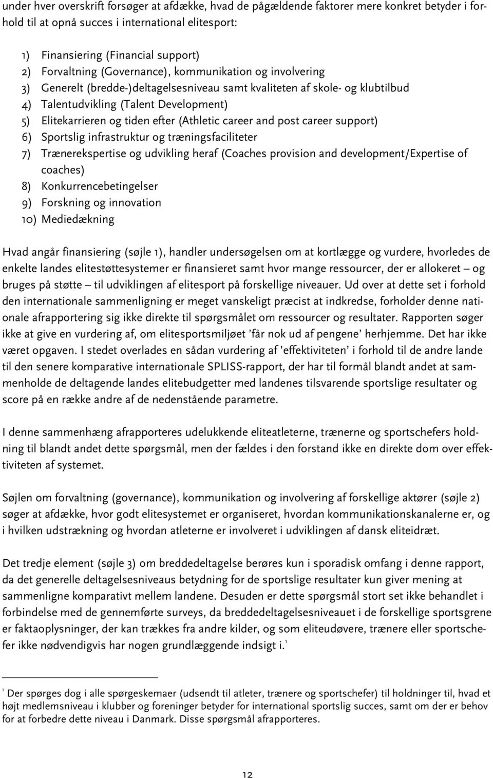 (Athletic career and post career support) 6) Sportslig infrastruktur og træningsfaciliteter 7) Trænerekspertise og udvikling heraf (Coaches provision and development/expertise of coaches) 8)