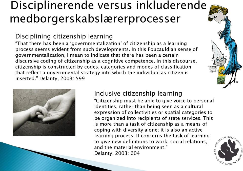 In this discourse, citizenship is constructed by codes, categories and modes of classification that reflect a governmental strategy into which the individual as citizen is inserted.